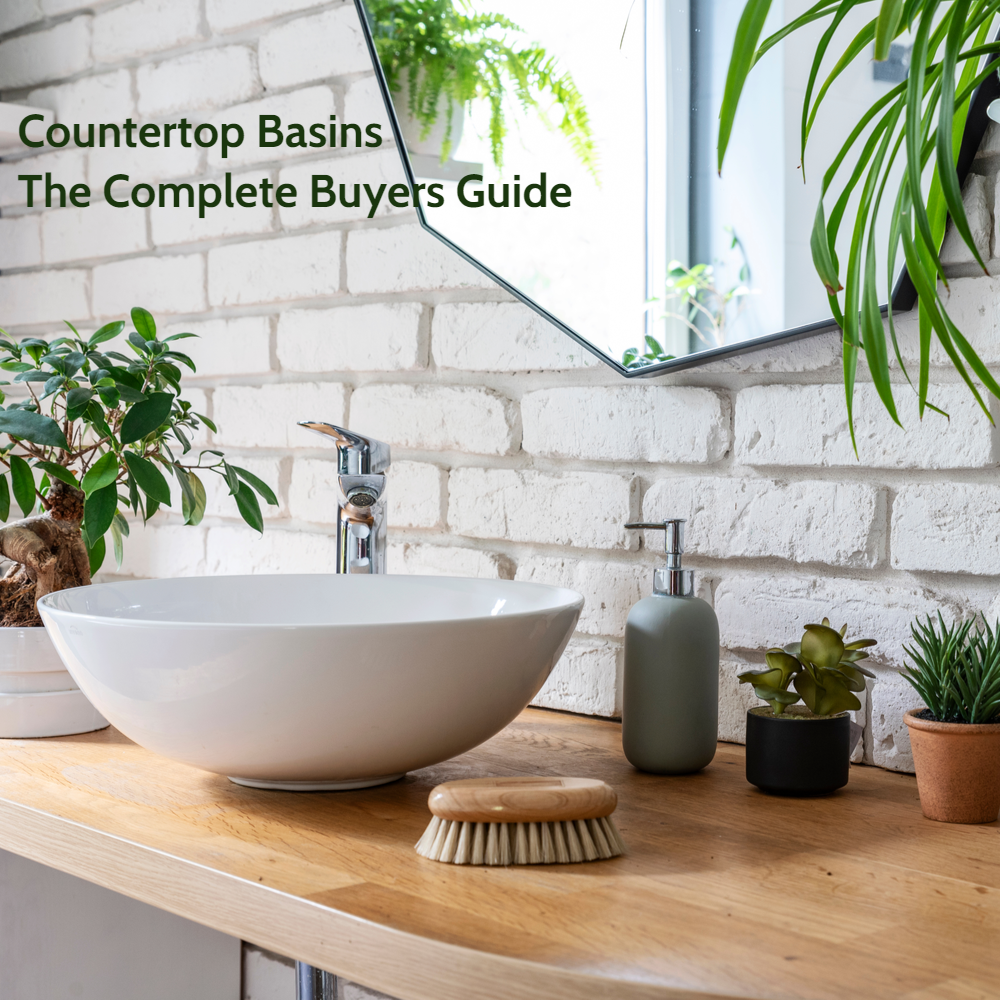 Countertop Basins - The Complete Buyers Guide